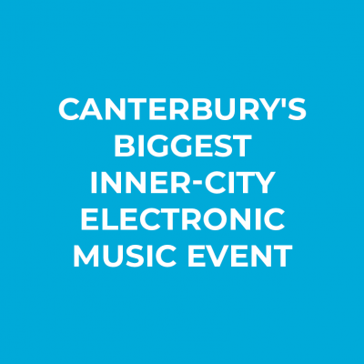 Canterbury's biggest inner-city electronic music event